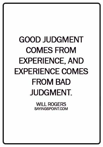 Experience Sayings - Good judgment comes from experience, and experience comes from bad judgment. - Rita Mae Brown