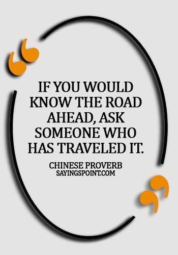experience quotes about life- If you would know the road ahead, ask someone who has traveled it. - Chinese Proverb