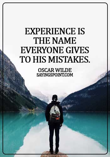 Experience Sayings - Experience is the name everyone gives to his mistakes. - Oscar Wilde