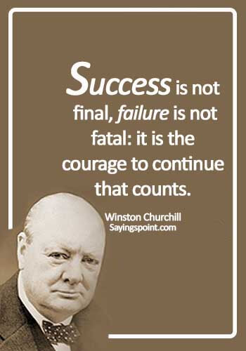 Winston Churchill Quotes - Success is not final, failure is not fatal: it is the courage to continue that counts. - Winston Churchill