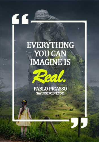 """Imagination Quotes - """"Everything you can imagine is real."""" —Pablo Picasso"""