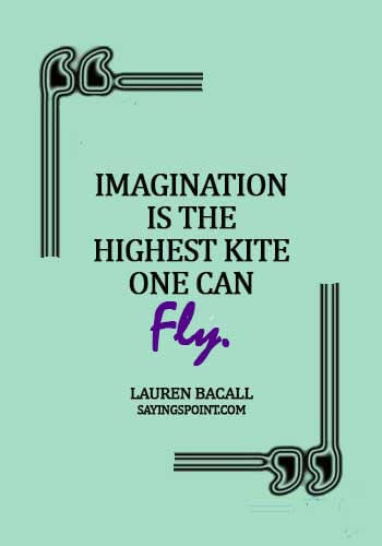 """Imagination Sayings - """"Imagination is the highest kite one can fly."""" —Lauren Bacall"""