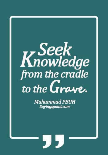 Hadth - Seek knowledge from the cradle to the grave. - Muhammad PBUH