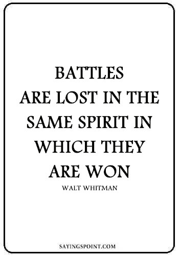 """Battle Quotes - """"Battles are lost in the same spirit in which they are won."""" —Walt Whitman"""