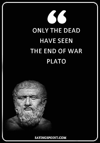 """War Quotes - """"Only the dead have seen the end of war."""" —Plato"""