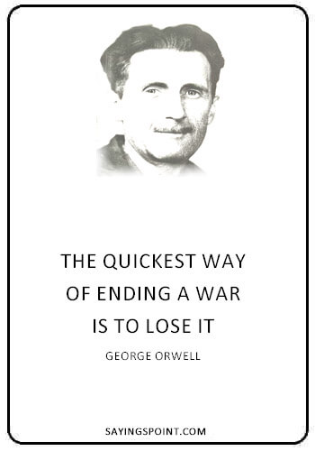 """War Sayings - """"The quickest way of ending a war is to lose it."""" —George Orwell"""