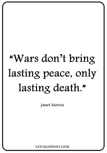 """no war quotes - """"Wars don't bring lasting peace, only lasting death."""" —Janet Morris"""