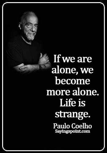 Paulo Ciehlo Quotes - If we are alone, we become more alone. Life is strange. - Paulo Coelho
