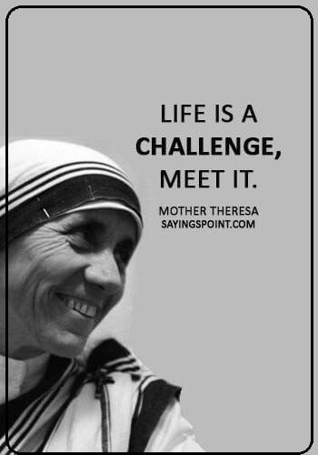 "Mother Teresa Quotes - ""Life is a challenge, meet it."" —Mother Theresa"