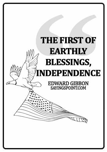 independence day quotes and sayings - The first of earthly blessings, independence. -  Edward Gibbon