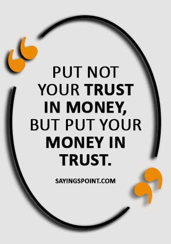 """funny trust quotes - """"Put not your trust in money, but put your money in trust."""""""