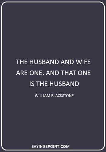 "anniversary quotes for husband - ""The husband and wife are one, and that one is the husband."" —William Blackstone"