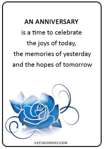 "Anniversary Quotes - ""An anniversary is a time to celebrate the joys of today, the memories of yesterday, and the hopes of tomorrow."""