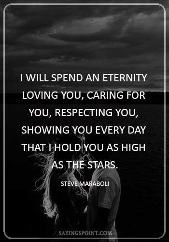 "anniversary quotes for wife - ""I will spend an eternity loving you, caring for you, respecting you, showing you every day that I hold you as high as the stars."" —Steve Maraboli"