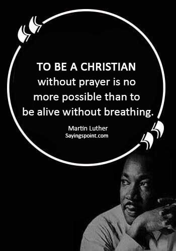 """Christian Sayings -""""To be a Christian without prayer is no more possible than to be alive without breathing."""" —Martin Luther"""
