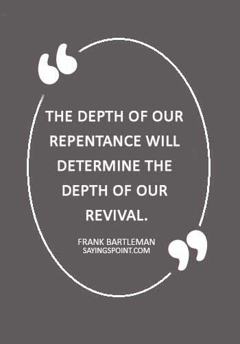 """christian quotes - """"The depth of our repentance will determine the depth of our revival."""" —Frank Bartleman"""