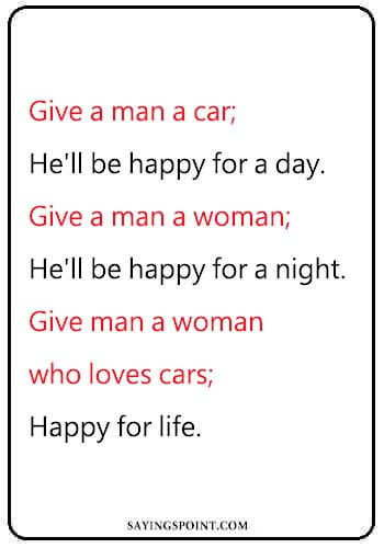 """car quotes for girls - """"Give a man a car; he'll be happy for a day. Give a man a woman; he'll be happy for a night. Give man a woman who loves cars; happy for life."""" —Unknown"""