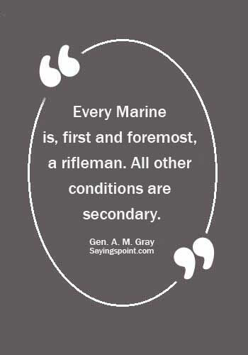 """Marine Quotes - """"Every Marine is, first and foremost, a rifleman. All other conditions are secondary."""" —Gen. A. M. Gray"""