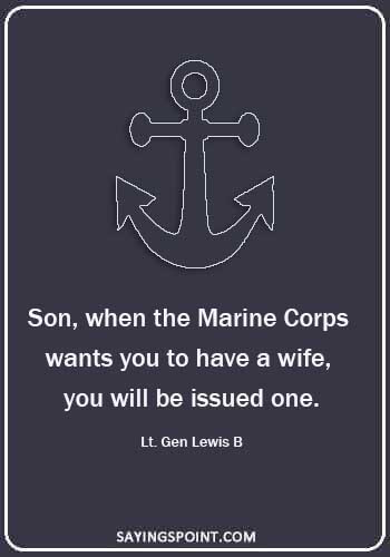 """marine funny quotes - """"Son, when the Marine Corps wants you to have a wife, you will be issued one."""" —Lt. Gen Lewis B"""