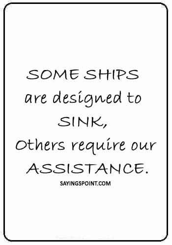 """Marine Quotes - """"Some ships are designed to sink, Others require our assistance."""""""