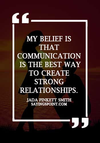"""Communication Sayings - """"My belief is that communication is the best way to create strong relationships."""" —Jada Pinkett Smith"""
