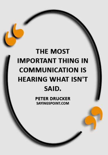 """Communication Quotes - """"The most important thing in communication is hearing what isn't said."""" —Peter Drucker"""