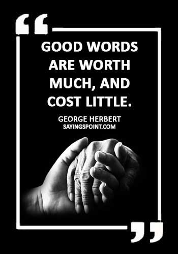 """relationship communication quotes - """"Good words are worth much, and cost little."""" —George Herbert"""