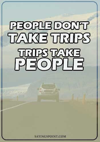 """Car Quotes - """"People don't take trips...Trips take people."""" —Unknown"""
