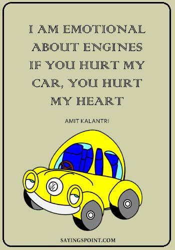 """Famous Car Quotes - """"I am emotional about engines, if you hurt my car, you hurt my heart."""" —Amit Kalantri"""