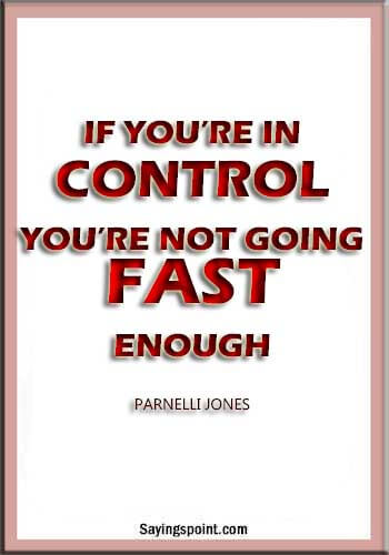 """Car Guy Quotes - """"If you're in control, you're not going fast enough."""" —Parnelli Jones"""