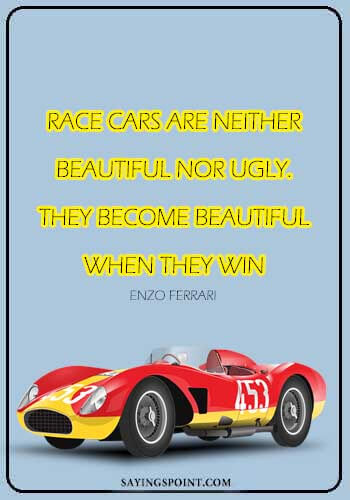 """Car Quotes - """"Race cars are neither beautiful nor ugly. They become beautiful when they win."""" —Enzo Ferrari"""