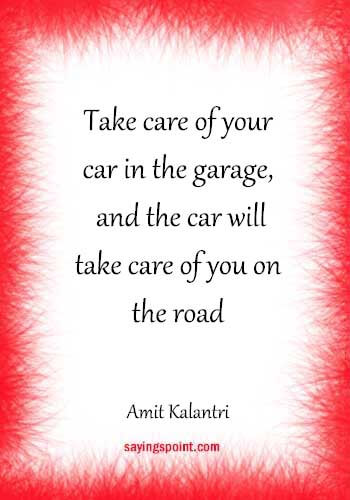 """quotes about cars and driving - """"Take care of your car in the garage, and the car will take care of you on the road."""" —Amit Kalantri"""