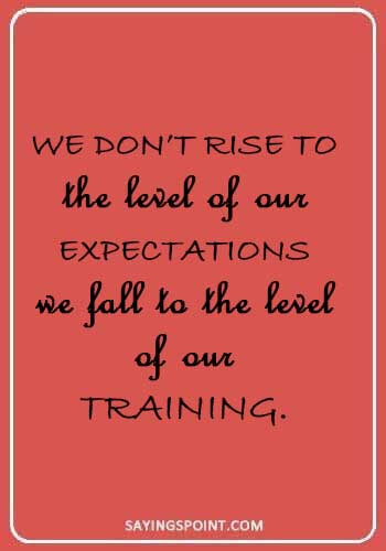 "Air Force Quotes - ""We don't rise to the level of our expectations; we fall to the level of our training."" —Archilochos"