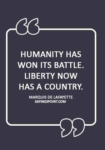 """American Revolution Quotes -""""Humanity has won its battle. Liberty now has a country."""" —Marquis De Lafayette"""