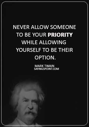 """Broken Heart Sayings -""""Never allow someone to be your priority while allowing yourself to be their option."""" —Mark Twain"""