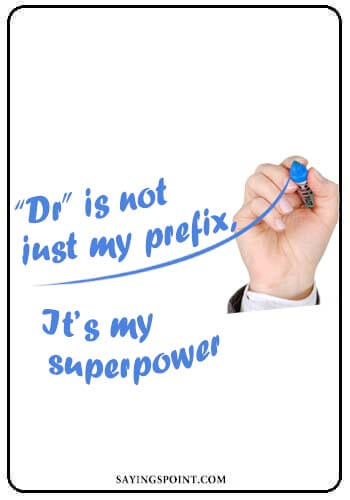 "Doctor Quotes - ""Dr"" is not just my prefix, It's my superpower"