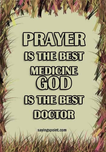 Doctor Sayings - Prayer is the best medicine. God is the best doctor.