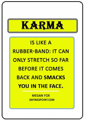 """Karma Sayings - """"Karma is like a rubber-band: it can only stretch so far before it comes back and smacks you in the face."""" —Megan Fox"""