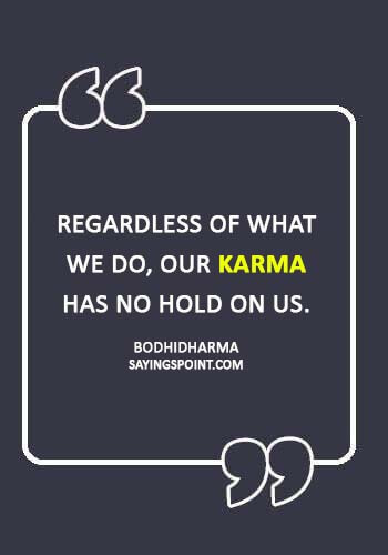 """karma quotes images - """"Regardless of what we do, our karma has no hold on us."""" —Bodhidharma"""