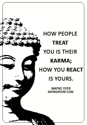 """Karma Sayings - """"How people treat you is their karma; how you react is yours."""" —Wayne Dyer"""