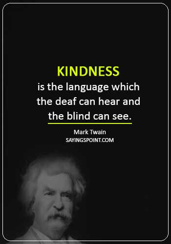 """Kindness Sayings -""""Kindness is the language which the deaf can hear and the blind can see."""" —Mark Twain"""