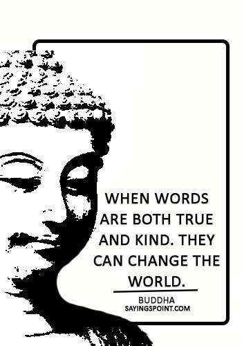 """Buddha Quotes - """"When words are both true and kind. They can change the world."""" —Buddha"""