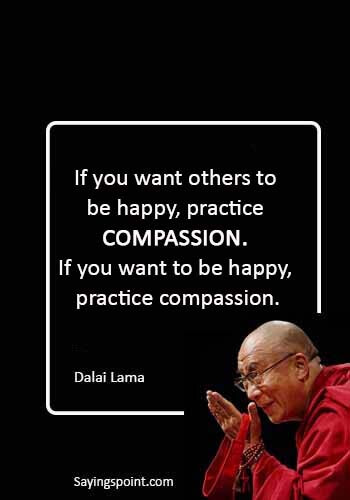 """Dalai Lama Quotes - """"If you want others to be happy, practice compassion. If you want to be happy, practice compassion."""" —Dalai Lama"""