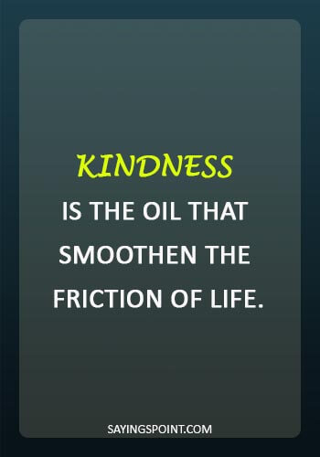 """quotes about kindness and compassion - """"Kindness is the oil that smoothen the friction of life."""""""