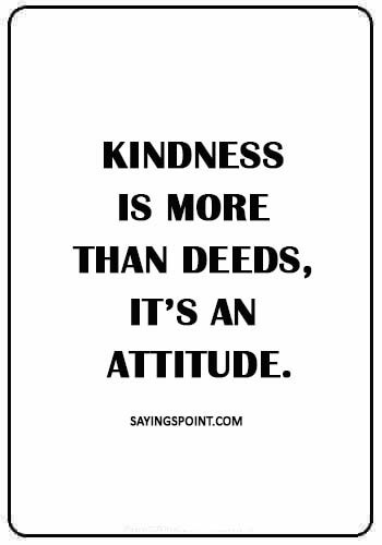 """Kindness Sayings - """"Kindness is more than deeds, it's an attitude."""""""