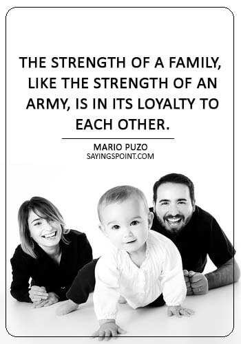 "Loyalty Sayings - ""The strength of a family, like the strength of an army, is in its loyalty to each other."" —Mario Puzo"