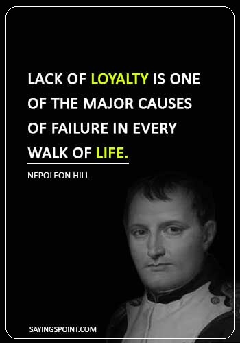 "Loyalty Sayings - ""Lack of loyalty is one of the major causes of failure in every walk of life."" —Nepoleon Hill"