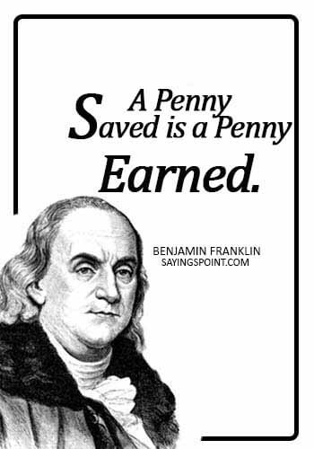 penny quotes - A penny saved is a penny earned. - Benjamin Franklin