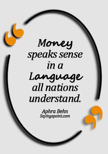 Money Quotes - Money speaks sense in a language all nations understand. - Aphra Behn