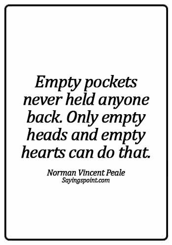 Money Sayings - Empty pockets never held anyone back. Only empty heads and empty hearts can do that. - Norman Vincent Peale